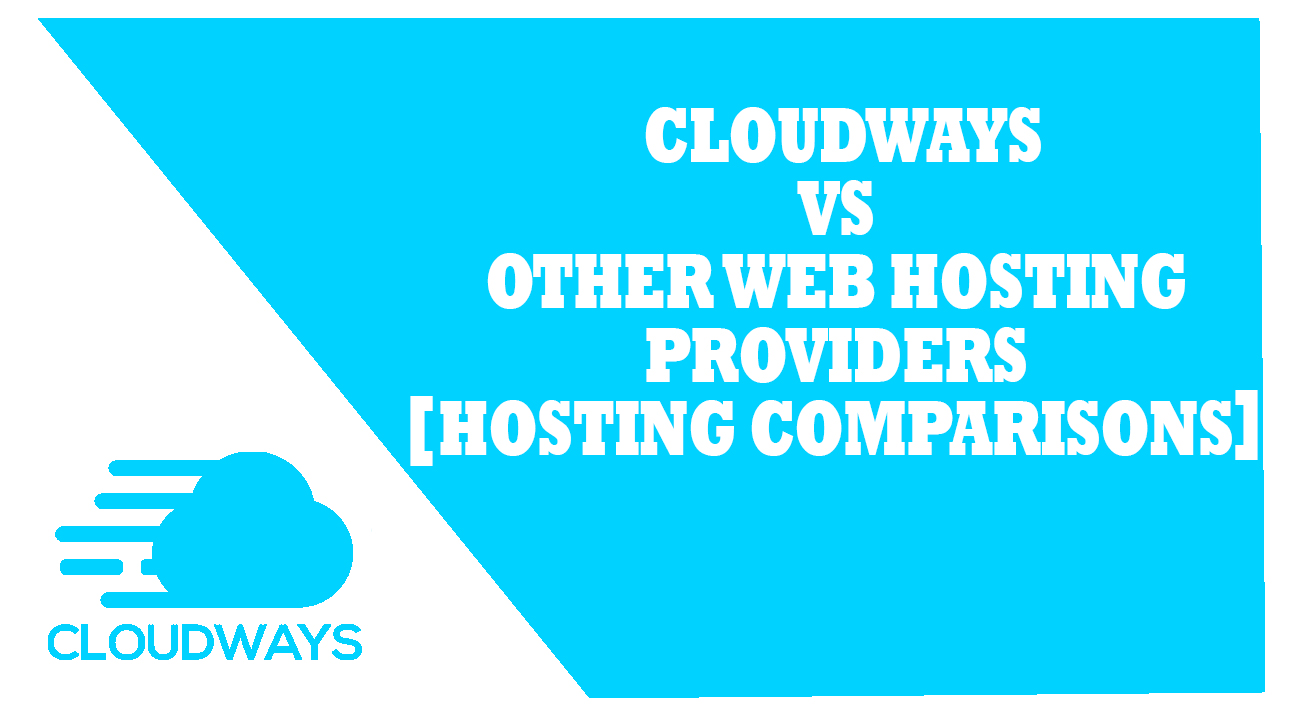 Cloudways Vs Other Web Hosting Providers [Hosting Comparisons]